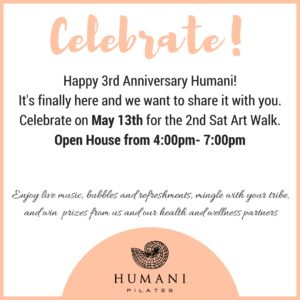 Humani's 3rd Anniversary and Open House – May 13th